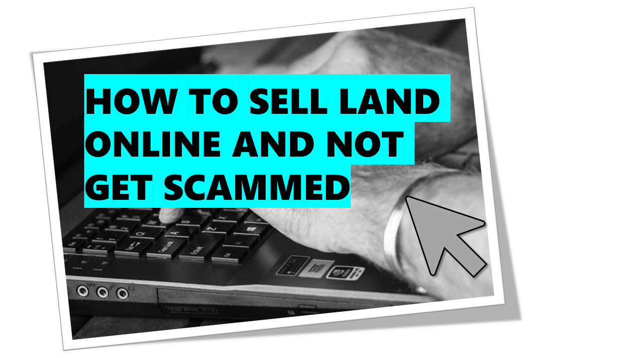 How to Sell Vacant Land Yourself and Not Get Scammed